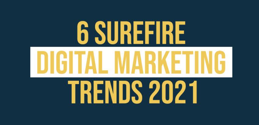 6 Digital Marketing Trends in 2021