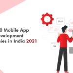 Top 10 Mobile App Development Companies in India 2021