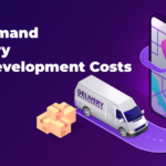 On-Demand Delivery App Development Cost – How Much Should You Invest?