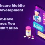 Healthcare Mobile App Development – 8 Must-Have Features You Shouldn't Miss