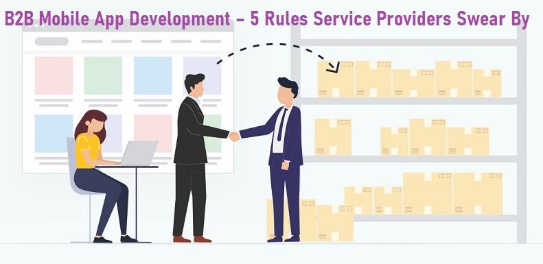B2B Mobile App Development – 5 Rules Service Providers Swear By